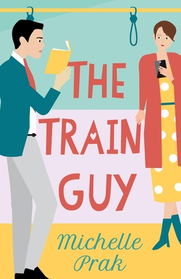Cover of The Train Guy by Michelle Prak: A woman pretends to look at her phone while really watching a man reading his book on a train