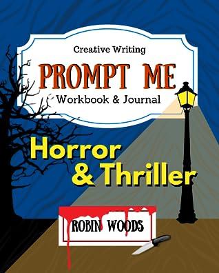 Prompt Me Horror & Thriller: Creative Writing Workbook & Journal