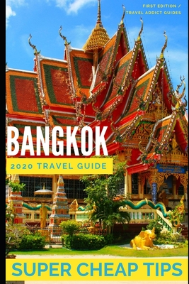 Super Cheap Bangkok: Travel Guide 2019: Your Ultimate Guide to Bangkok. Have the time of your life on a Tiny Budget!
