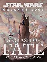 A Crash of Fate (Star Wars: Galaxy's Edge #1)