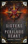 Sisters of the Perilous Heart (Mortal Heritance, #1)