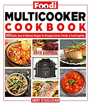 Foodi Multi-Cooker Cookbook #2019: 600 Quick, Easy & Delicious Recipes For Bringing, Family, Friends & Food Together