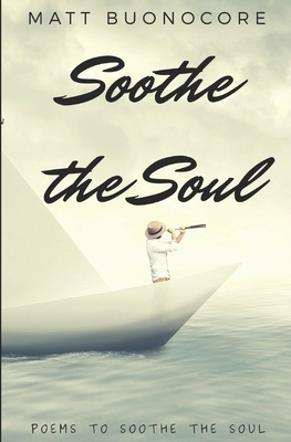 Soothe The Soul by Matt Buonocore