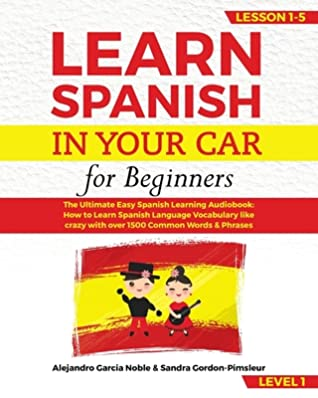 learn spanish in your car for beginners the ultimate easy spanish learning audiobook how to learn goodreads