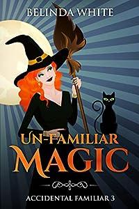 Un-Familiar Magic (Accidental Familiar, #3)
