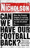 Can We Have Our Football Back?: How the premier league is ruining football and what we can do about it...