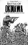 Battle of Okinawa - World War II: A History from Beginning to End (World War 2 Battles Book 13)