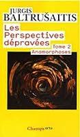 Les perspectives dépravées. Tome 2 Anamorphoses