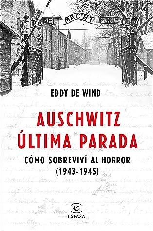 Auschwitz, última parada: Cómo sobreviví al horror 1943-1945