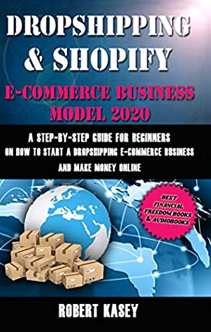 Dropshipping & Shopify E-Commerce Business Model 2020: A Step-by-Step Guide for Beginners on How to Start a Dropshipping E-Commerce Business and Make Money ... Freedom Books & Audiobooks Book 4)