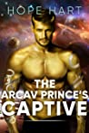 The Arcav Prince's Captive (Arcav Alien Invasion, #5)