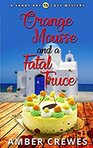Orange Mousse and a Fatal Truce (Sandy Bay #15)