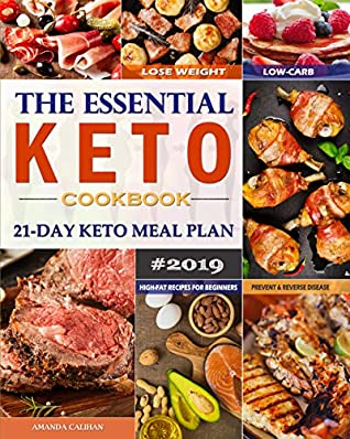 The Essential Keto Cookbook / 21-Day Keto Meal Plan: Low-Carb, High-Fat Recipes for Beginners /Lose Weight, Prevent and Reverse Disease (keto book 1)