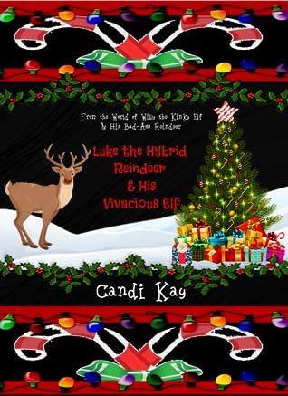 Luke the Hybrid Reindeer & His Vivacious Elf (Willy the Kinky Elf & His Bad-Ass Reindeer, #6)