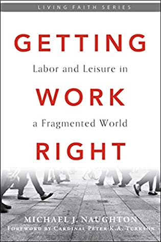 Getting Work Right: Labor and Leisure in a Fragmented World (Living Faith)