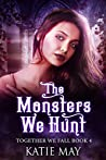 The Monsters We Hunt (Together We Fall, #4)