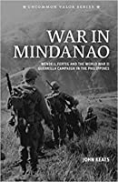 War In Mindanao: Wendell Fertig And The World War II Guerrilla Campaign In The Philippines