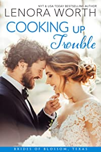 Cooking Up Trouble (The Brides of Blossom, Texas, #2)