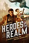 Heroes of the Realm : A Science Fiction and Fantasy Anthology
