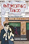 Intoxicating Tango: My Years in Buenos Aires (Death Dance Destiny Memoir Trilogy Book 3)
