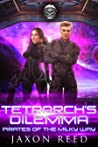Tetrarch's Dilemma (Pirates of the Milky Way, #6)