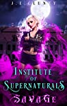 Savage (Institute of Supernaturals, #1)