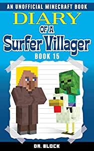 Diary of a Surfer Villager: Book 15: (an unofficial Minecraft book for kids)