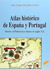 Atlas Historico De Espana Y Portugal: Desde El Paleolitico Hasta El Siglo Xx