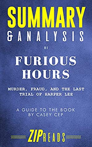 Summary & Analysis of Furious Hours: Murder, Fraud, and the Last Trial of Harper Lee | A Guide to the Book by Casey Cep