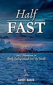 Half Fast: (mis) Adventures in Slowly Sailing around (on) the World