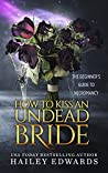 How to Kiss an Undead Bride (The Beginner's Guide to Necromancy, #7)