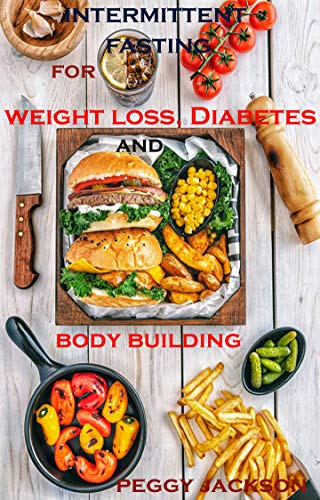 Intermittent Fasting For Weight Loss Diabetes And Body Building By Peggy Jackson