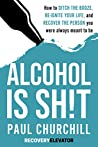 Alcohol is SH!T: ...
