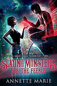 Slaying Monsters for the Feeble (The Guild Codex: Demonized #2)
