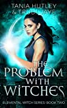 The Problem With Witches (The Elemental Witch,#2)