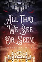 All That We See or Seem (Dreamworld Duology)