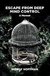 Escape from Deep Mind Control: A Memoir
