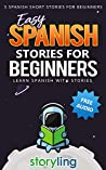 Easy Spanish Stories For Beginners: 5 Spanish Short Stories For Beginners (With Audio) (Learn Spanish With Stories)