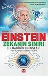 Albert Einstein Zekanin Siniri; Bir Dahinin Buluslari ve Sira Disi Yasam Öyküsü