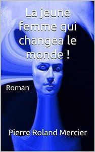 La jeune femme qui changea le monde !: Roman