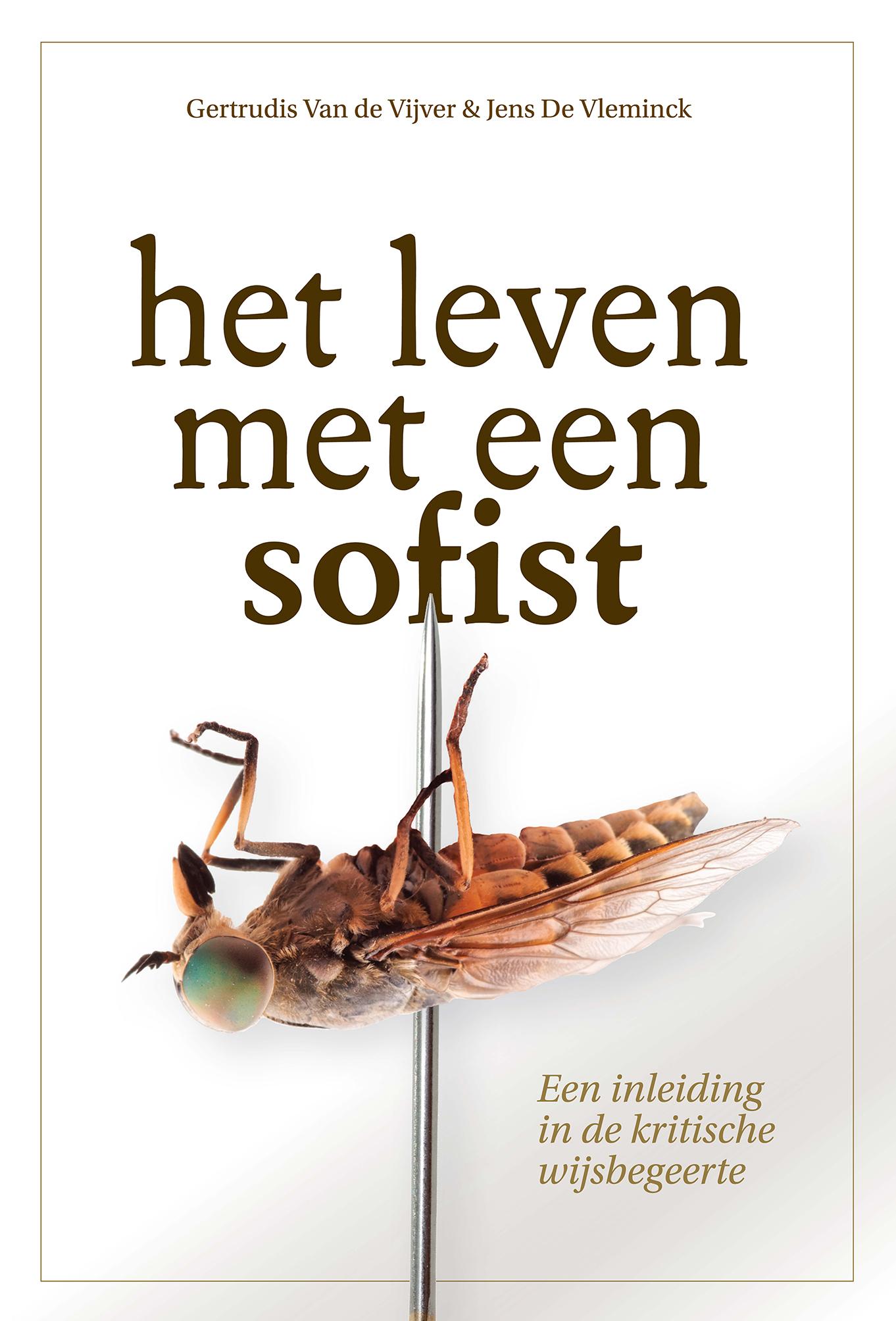Het leven met een sofist: een inleiding in de kritische wijsbegeerte Gertrudis Van de Vijver, Jens De Vleminck