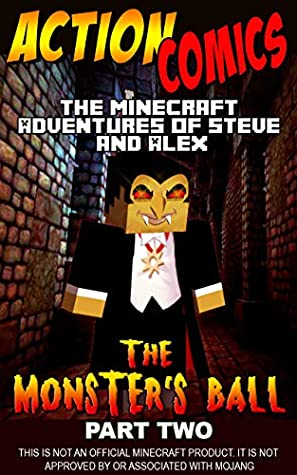 Action Comics: The Minecraft Adventures of Steve and Alex: The Monster's Ball – Part Two (Minecraft Steve and Alex Adventures Book 34)