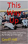 This Way Up: How a boy who longed to fly finally got his wings