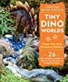 Tiny Dino Worlds: Create Your Own Prehistoric Habitats pdf book review