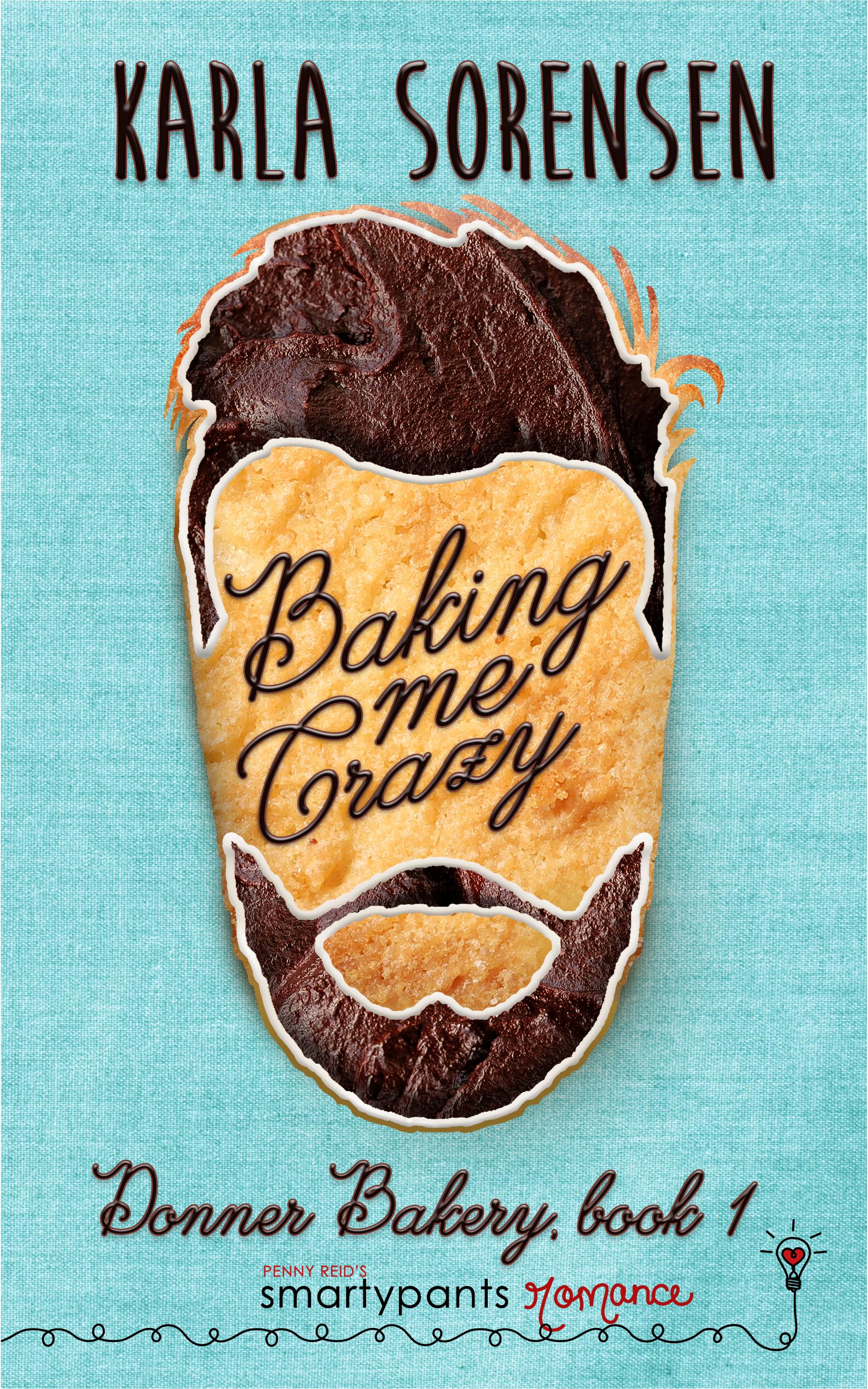 Karla Sorensen - (Donner Bakery 1) Baking Me Crazy