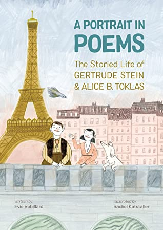 A Portrait in Poems: The Storied Life of Gertrude Stein and Alice B Toklas