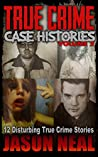 True Crime Case Histories, Volume 2: 12 Disturbing True Crime Stories