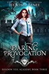 Daring Provocation (Shadow Veil Academy, #3)