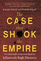 The Case That Shook the Empire One Man's Fight for the Truth about the Jallianwala Bagh Massacre