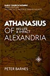 Athanasius of Alexandria: His Life and Impact